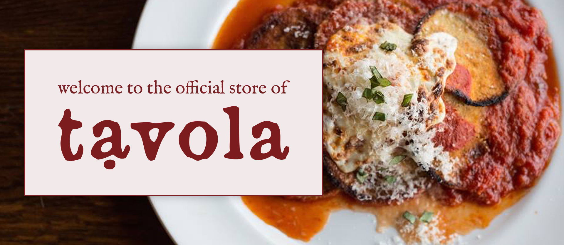 Welcome to the official store of Tavola Restaurant