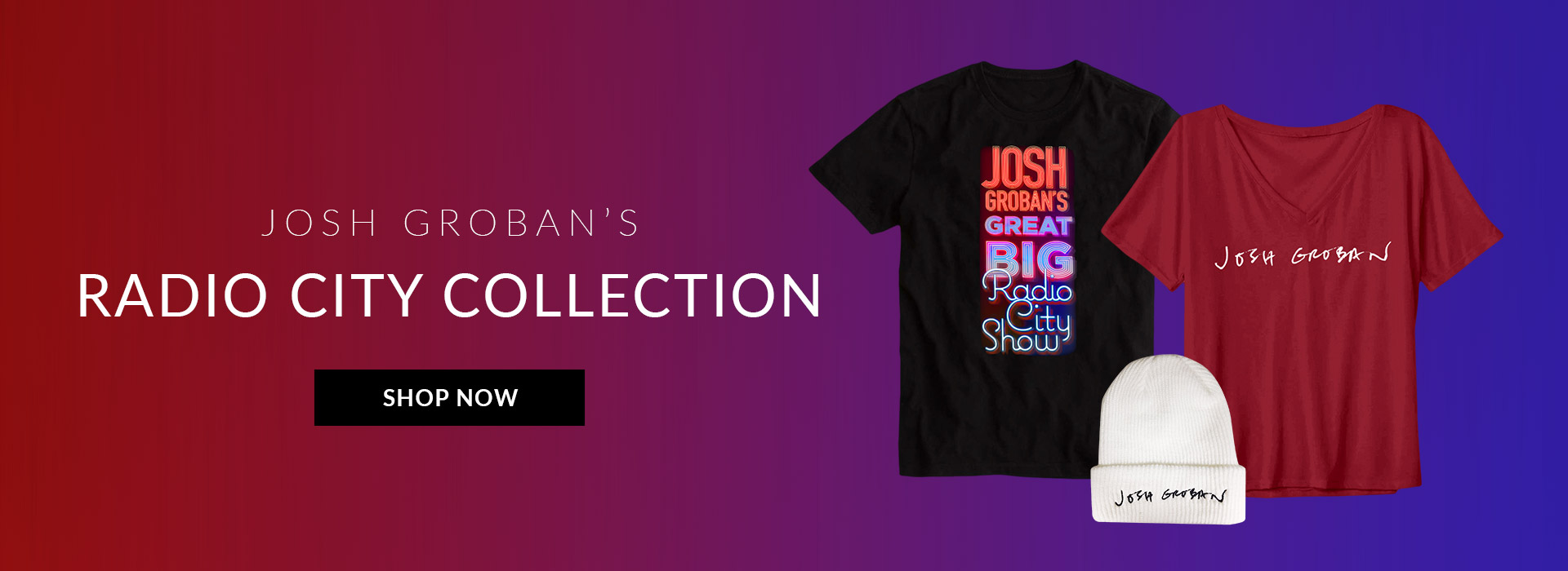 Josh Groban's Radio City Collection | Click Here to Shop Now!