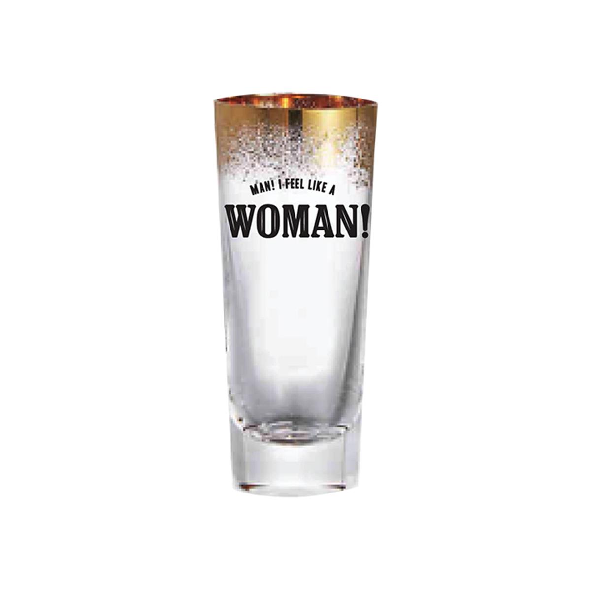 Man I Feel Like A Woman Shot Glass