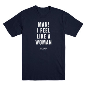Man I Feel Like A Woman Tee