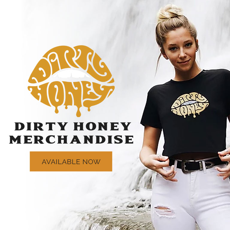 Dirty Honey Merchandise Available Now