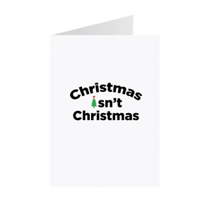 Christmas Isn't Christmas Greeting Card