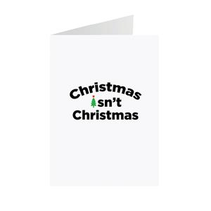 Christmas Isn't Christmas Greeting Card