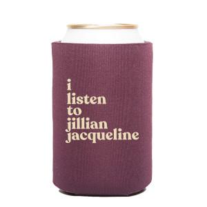 """I Listen to Jillian Jacqueline"" Koozie"