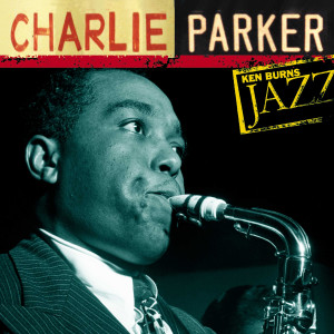 Charlie Parker: Ken Burns Jazz