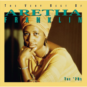 The Very Best Of Aretha Franklin: The 70's (Greatest Hits)