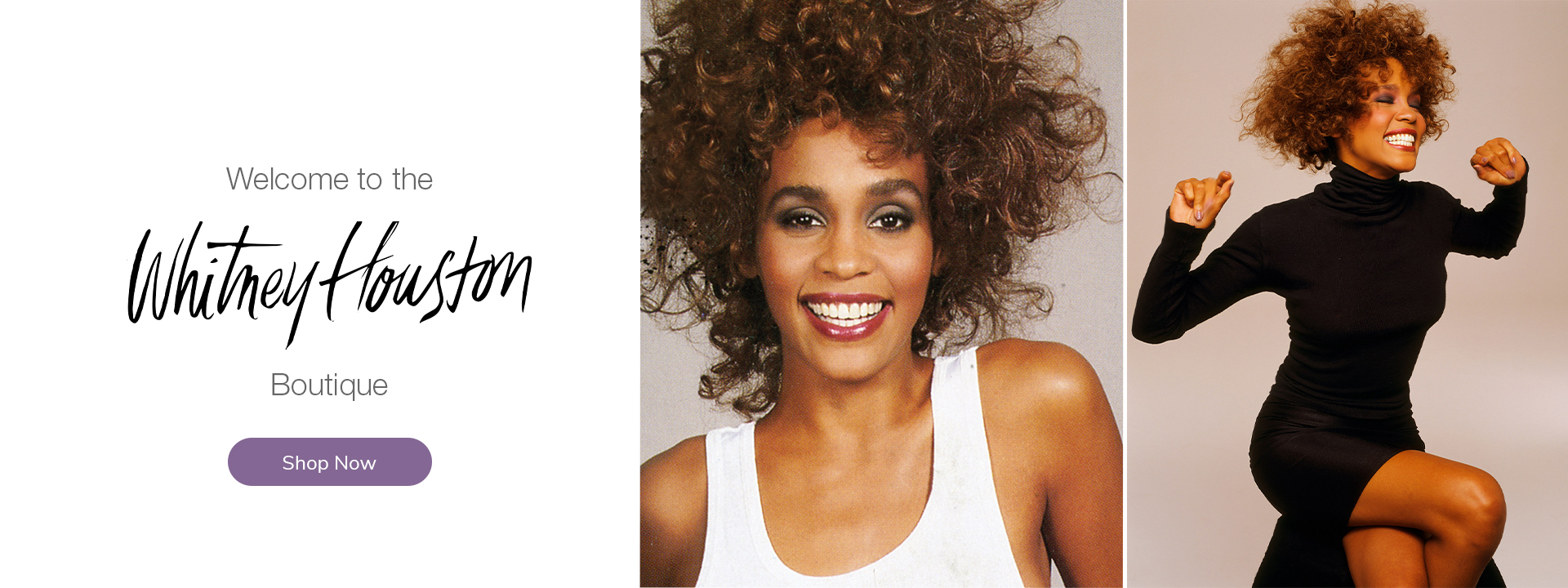 Welcome to the Whitney Houston Boutique. Shop now.