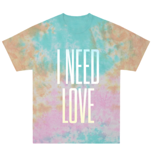 I Need Love Tie-Dye T-Shirt