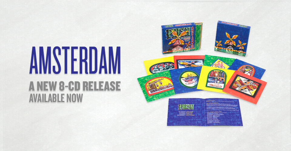 Amsterdam - A New 8-CD Live Release from Phish. Order Now!