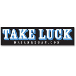 Brian Regan Take Luck Bumper Sticker