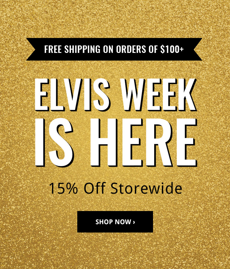 Elvis Week: 15% Off Storewide