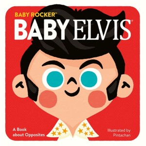 Baby Elvis: A Book about Opposites
