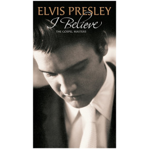 Elvis Presley:  I Believe - The Gospel Masters 4-CD Set