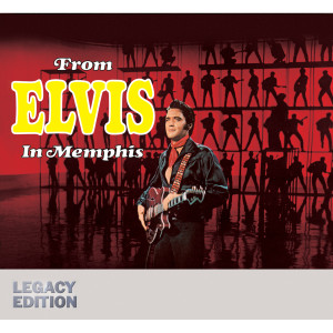 From Elvis in Memphis Legacy Edition 2-CD Set