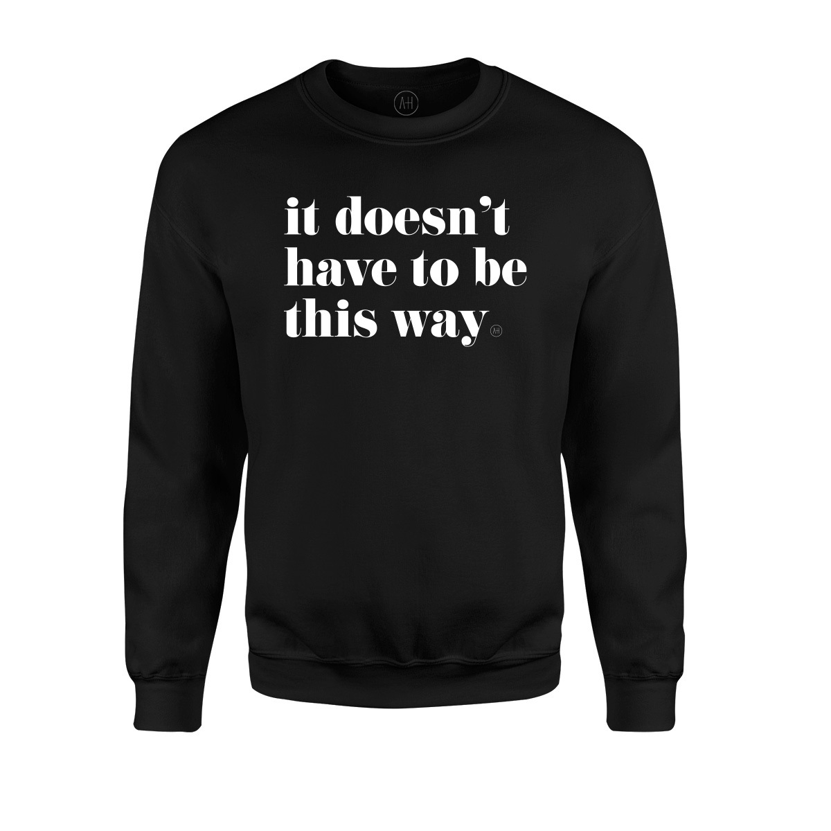 It Doesn't Have to Be This Way Unisex Crew Sweatshirt (Black)