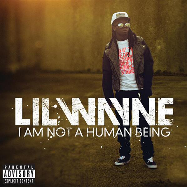 Lil Wayne - I Am Not A Human Being [Explicit] - MP3 Download