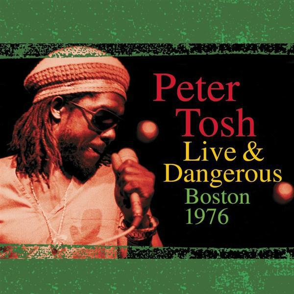 Peter Tosh - Peter Tosh Live & Dangerous: Boston 1976 - MP3 Download
