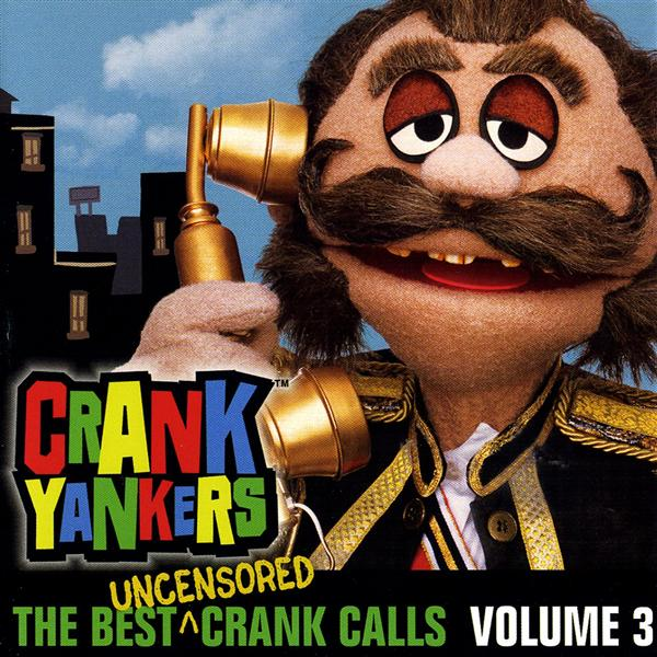 Crank Yankers - The Best Uncensored Calls - Volume 3 - MP3 Download