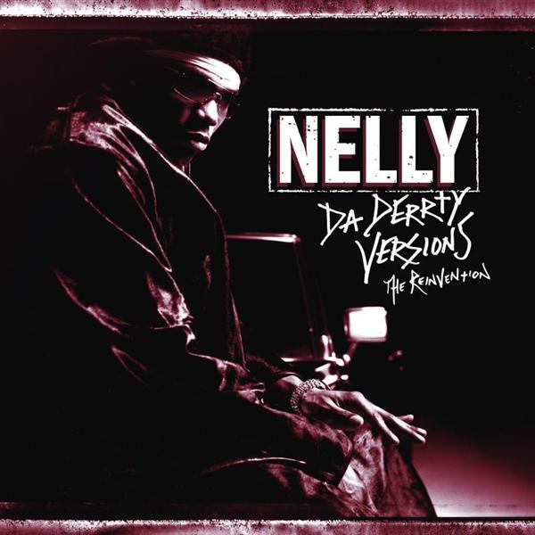 Nelly - Da Derrty Versions: The Re-invention (Edited) - MP3 Download