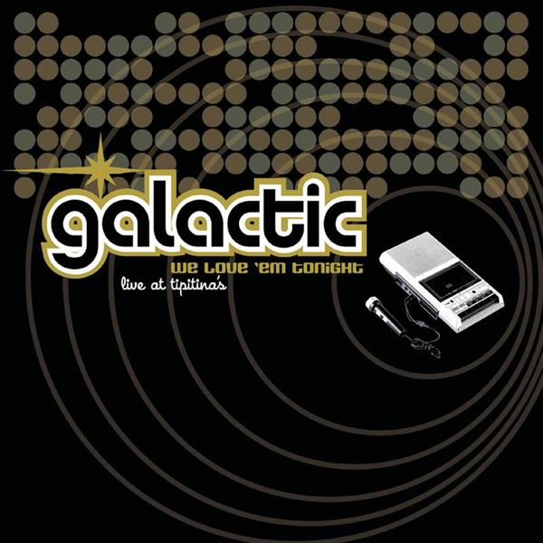 Galactic - We Love 'Em Tonight (Live at Tipitina's) - MP3 Download
