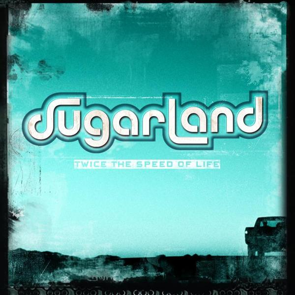 Sugarland - Twice The Speed Of Life - MP3 Download