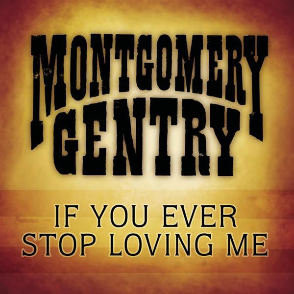 Montgomery Gentry - If You Ever Stop Loving Me - MP3 Download