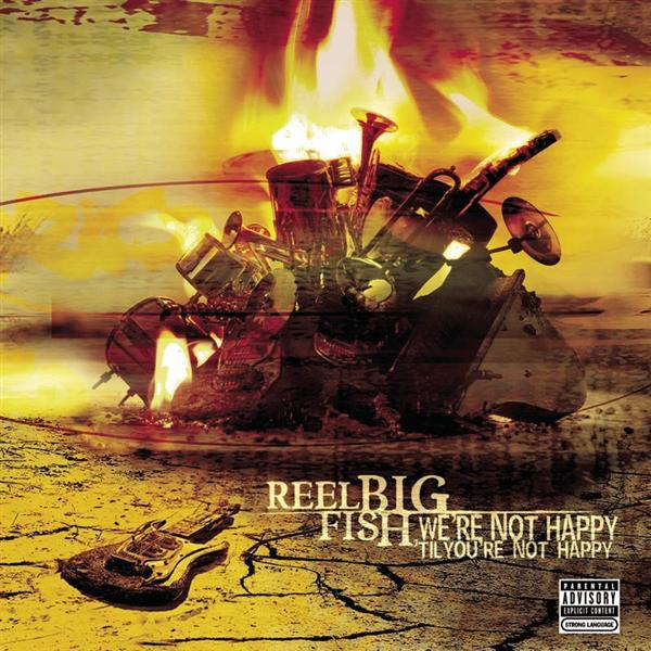 Reel Big Fish - We're Not Happy 'til You're Not Happy (Explicit) - MP3 Download