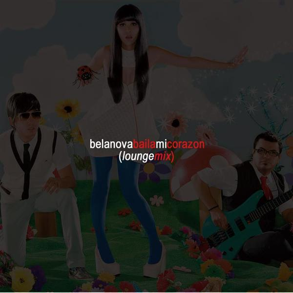 Belanova - Baila Mi Corazon - Lounge Mix - MP3 Download