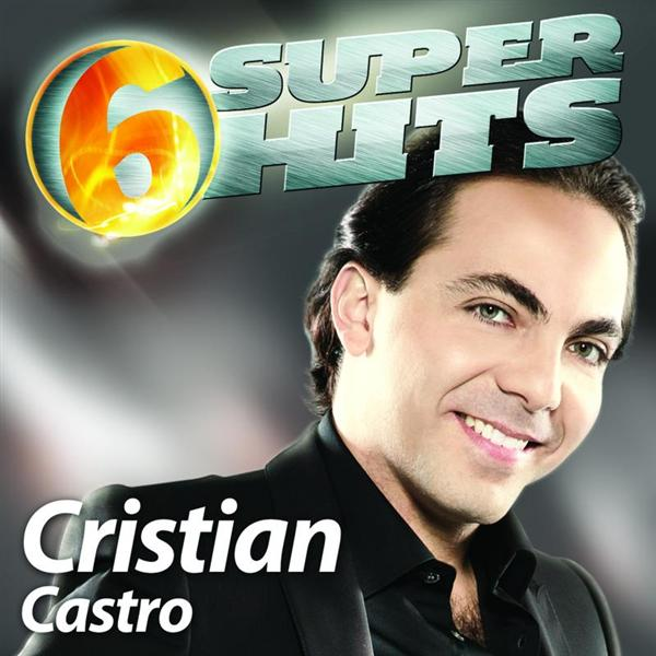 Cristian Castro - 6 Super Hits - MP3 Download
