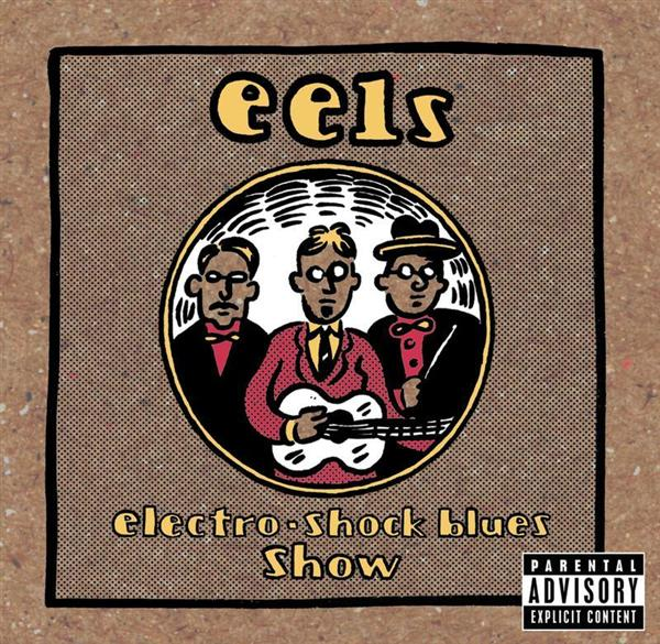 Eels - Electro Shock Blues Show - Explicit Version - MP3 Download