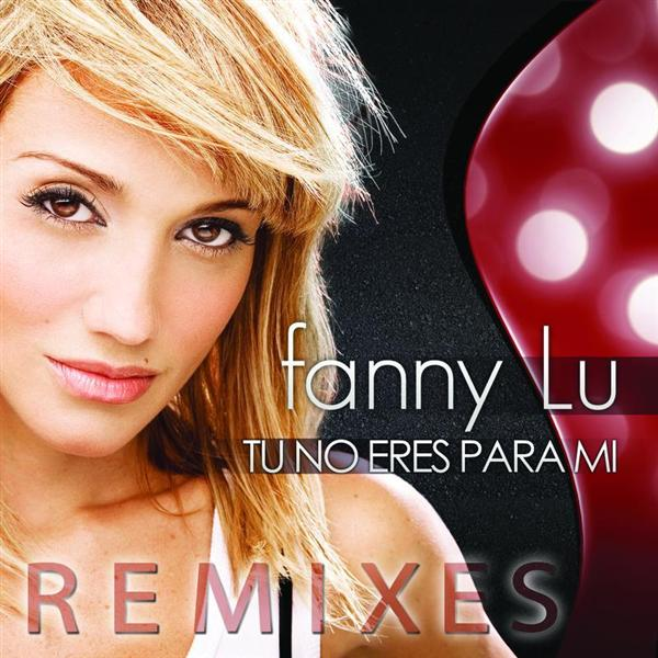 Fanny Lu - Tu No Eres Para Mi - Remixes - MP3 Download