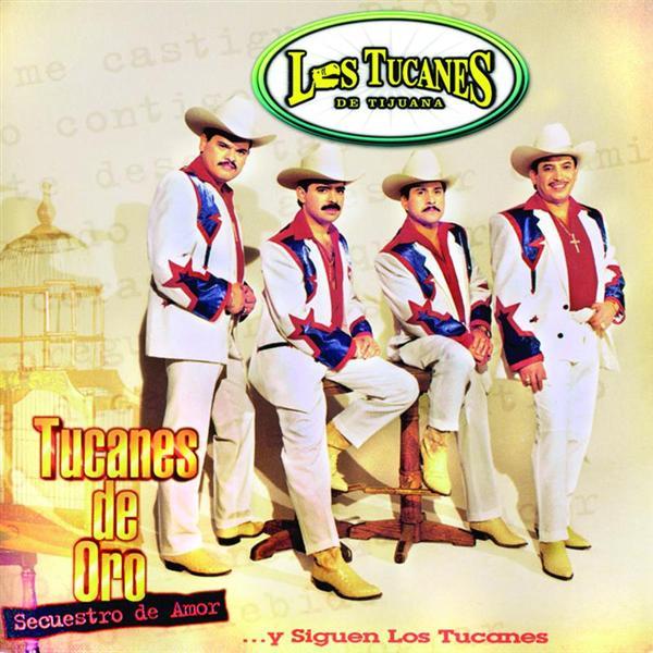 Los Tucanes De Tijuana - Tucanes De Oro-Secuestro De Amor...Y Siguen Los Tucanes - MP3 Download