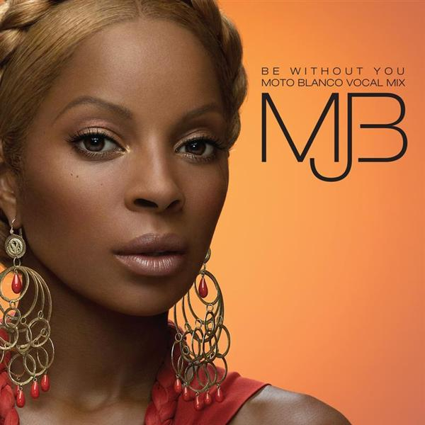 Mary J. Blige - Be Without You - Moto Blanco Vocal Mix - MP3 download
