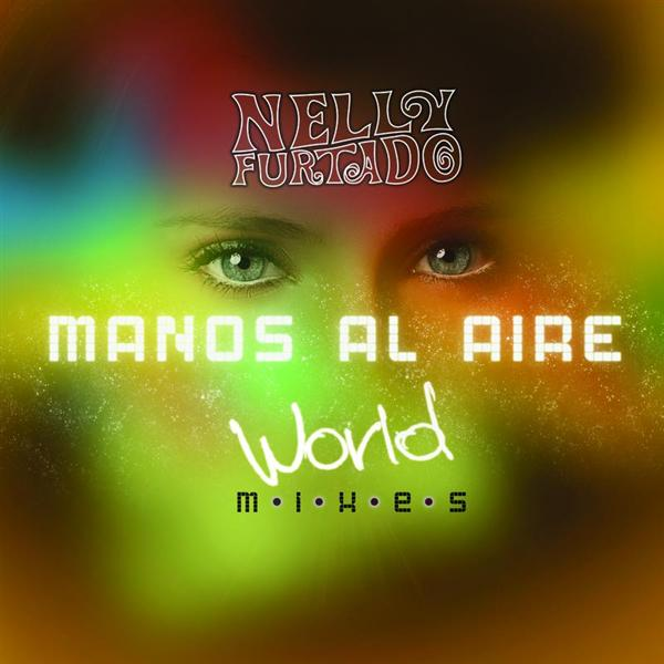 Nelly Furtado - Manos Al Aire - World Mixes - MP3 Download