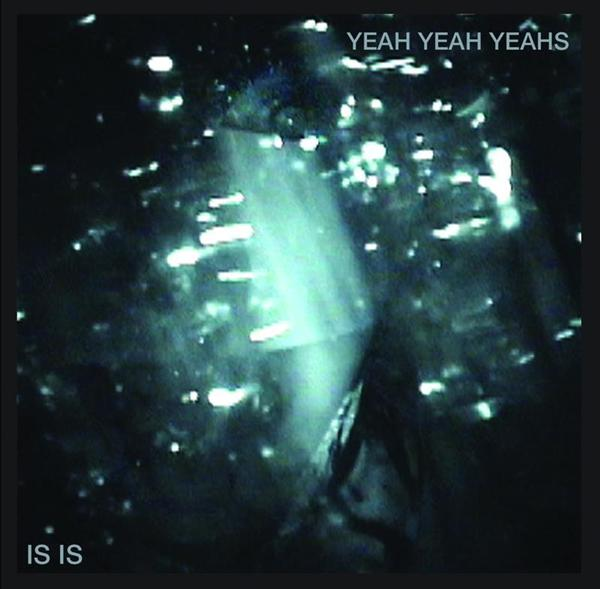 Yeah Yeah Yeahs - IS IS- MP3 Download