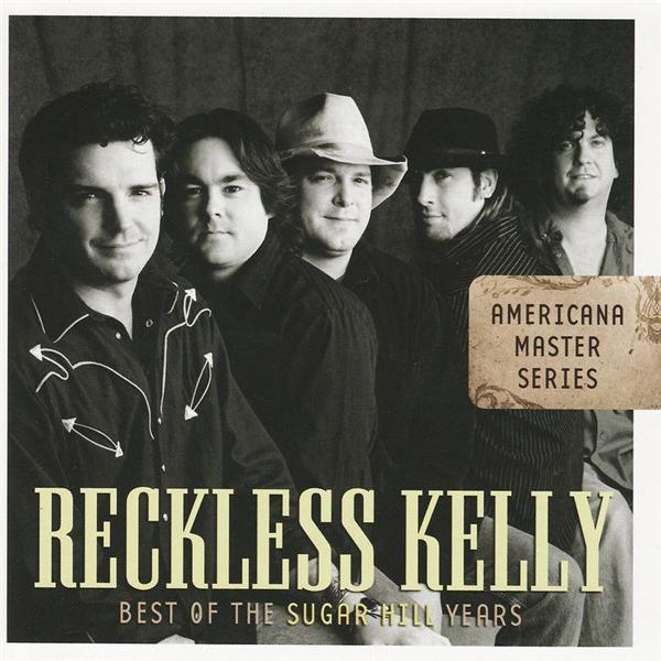 Reckless Kelly - Americana Master Series : Best of the Sugar Hill Years - MP3 Download