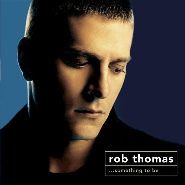 Rob Thomas - Something To Be [Deluxe] - MP3 Download