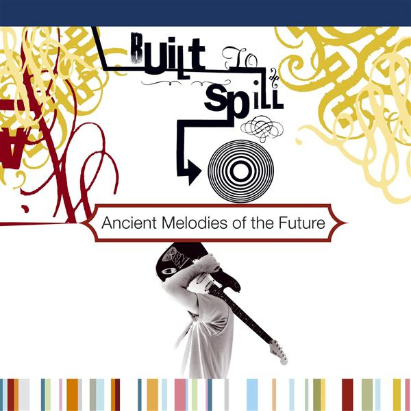 Built to Spill - Ancient Melodies Of The Future - MP3 Download