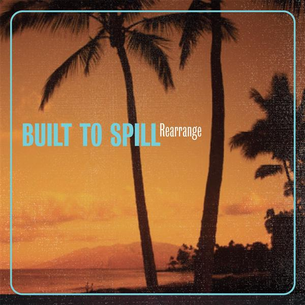 Built to Spill - Rearrange - MP3 Download
