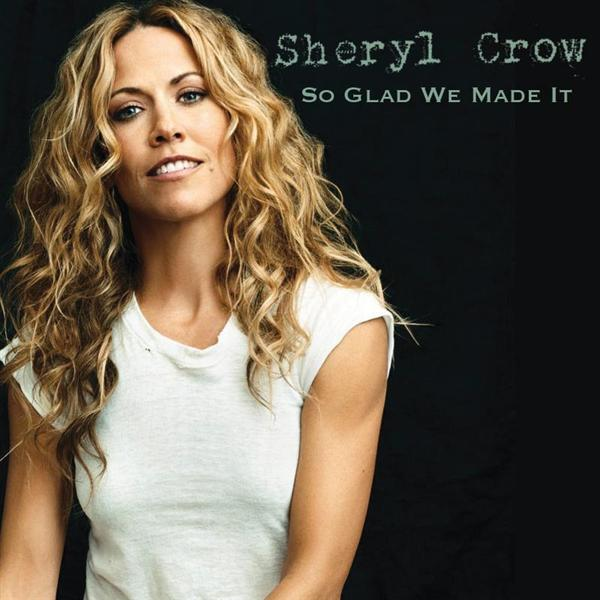 Sheryl Crow - So Glad We Made It - MP3 Download