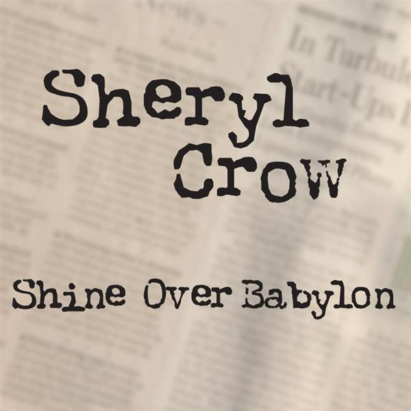Sheryl Crow - Shine Over Babylon - MP3 Download
