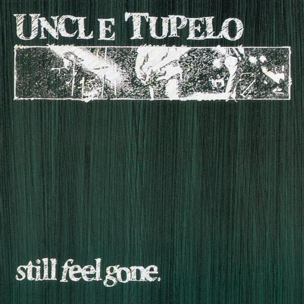 Uncle Tupelo - Still Feel Gone - MP3 Download