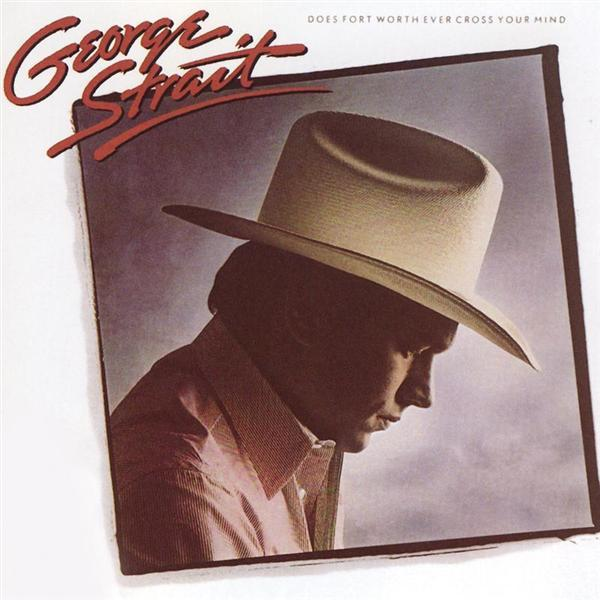 George Strait - Does Fort Worth Ever Cross Your Mind - MP3 Download