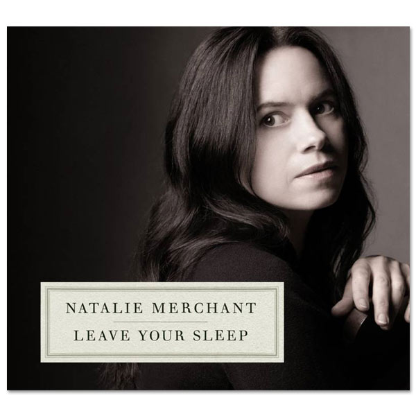 Natalie Merchant - Leave Your Sleep 2-Disc Deluxe CD