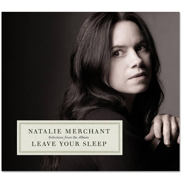 Natalie Merchant - Selections from Leave Your Sleep CD