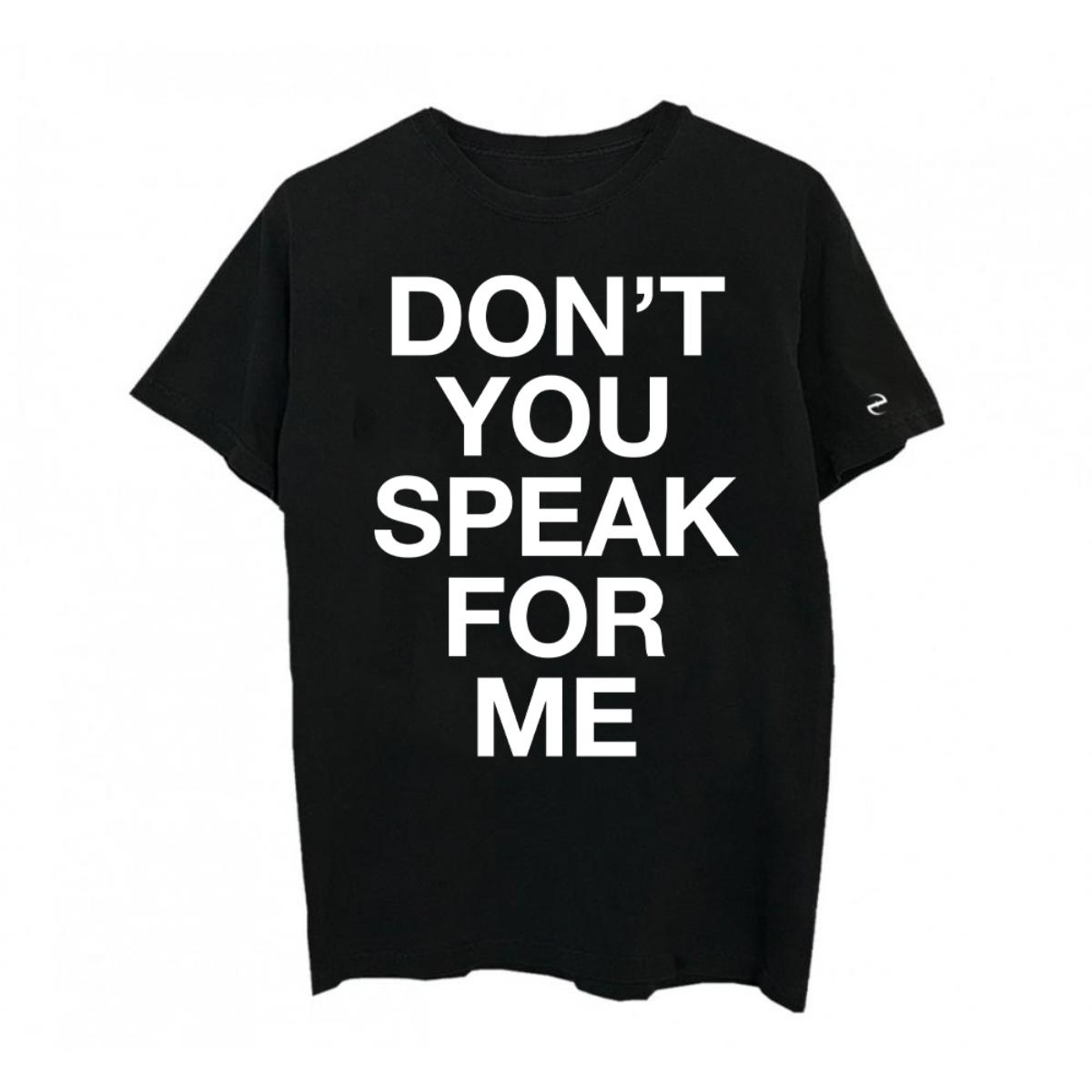 Don't You Speak For Me Black T-shirt