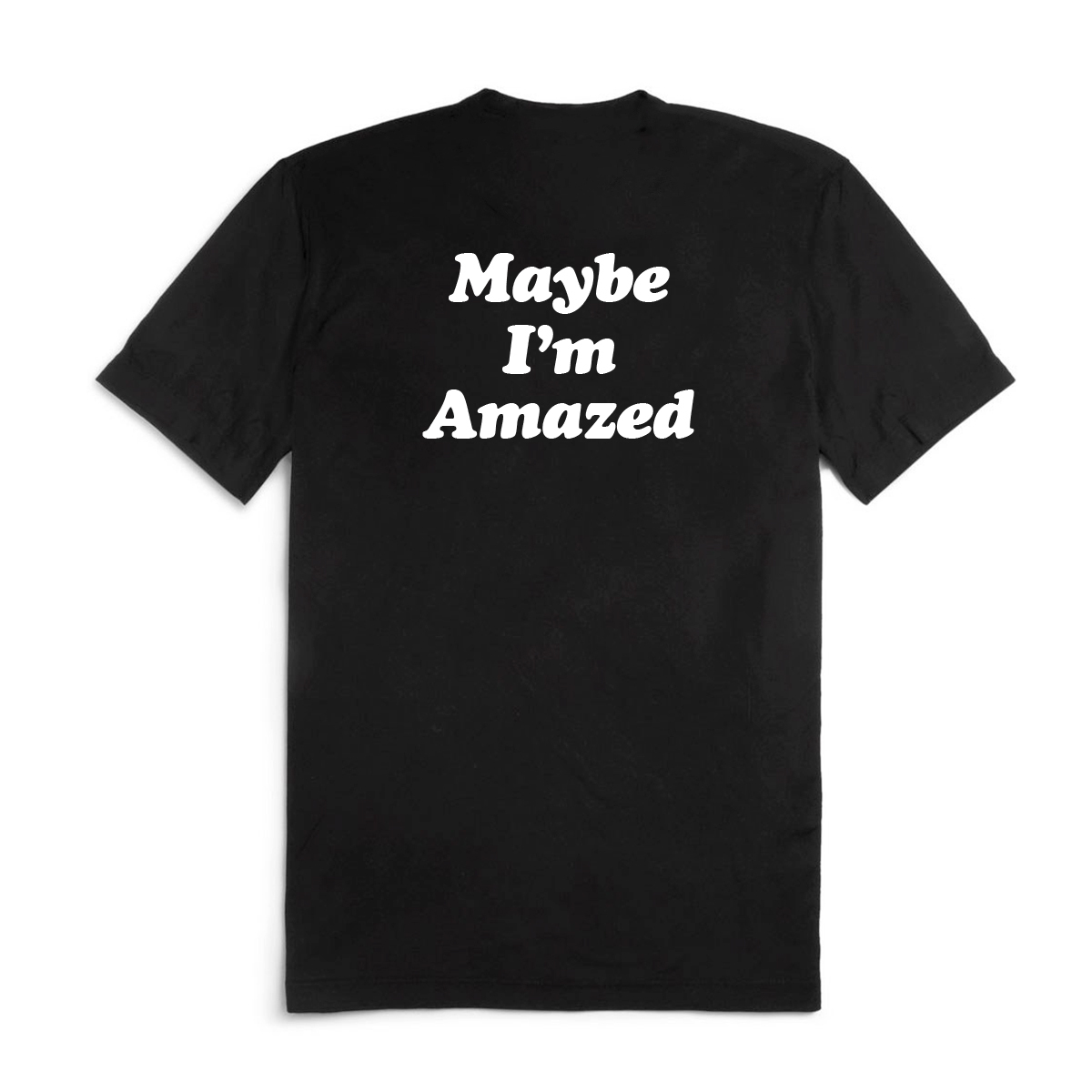 Maybe I'm Amazed Tee