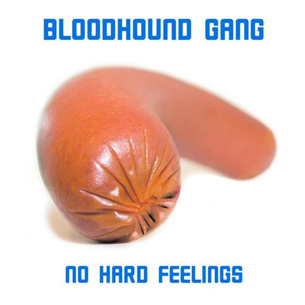 Bloodhound Gang - No Hard Feelings - MP3 Download