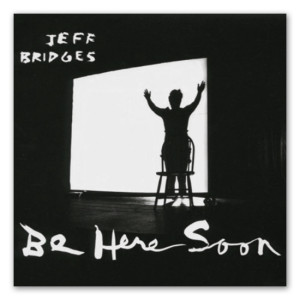 Jeff Bridges - SIGNED Be Here Soon CD