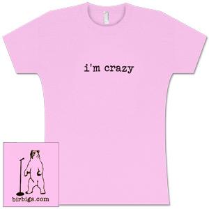 I'm Crazy Women's Shirt